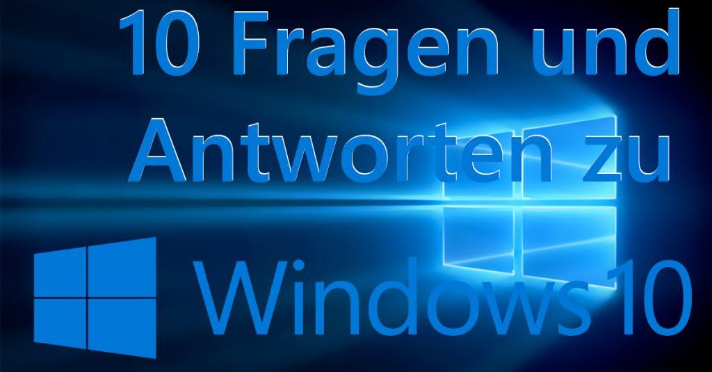 10 Fragen und 10 Antworten zu Windows 10