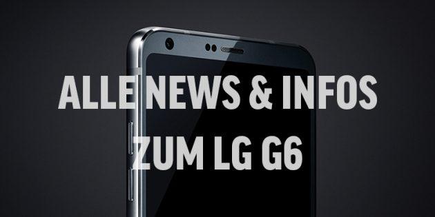 Alle News und Infos zum LG G6
