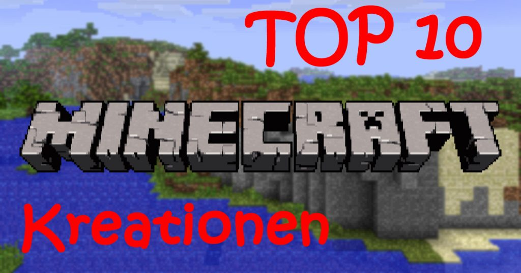 Die Top 10 der krassesten Minecraft-Kreationen