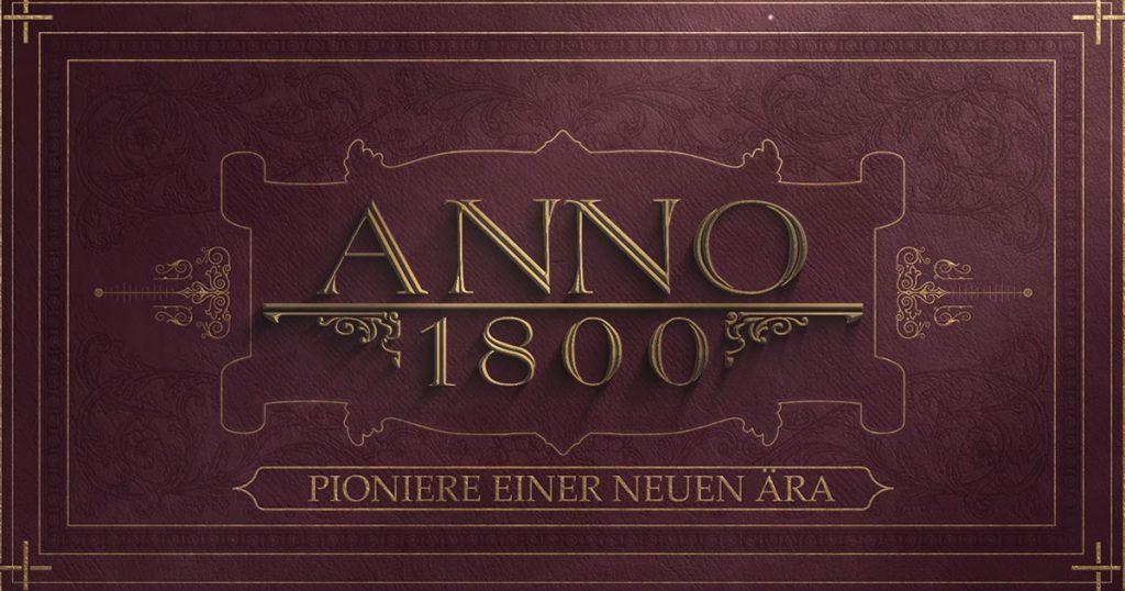 Gamescom 2018: Anno 1800 mit neuem Trailer & Releasedatum