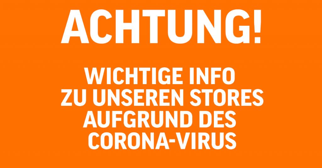 Wichtige Info zu unseren Stores aufgrund des Corona-Virus